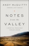 Notes from the Valley: A Spiritual Travelogue through Cancer - Andy Mcquitty, Matt Chandler