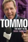 Tommo: Too Busy To Die - Derek Thompson