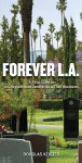 Forever L.A: A Field Guide To Los Angeles Area Cemeteries & Their Residents - Douglas Keister