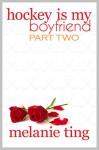 Hockey Is My Boyfriend: Part Two - Melanie Ting