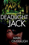 Deadlight Jack - Mark Onspaugh