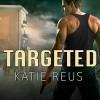 Targeted: Deadly Ops, Book 1 - Sophie Eastlake, Katie Reus