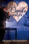 A Cupid's Wager (A Valentine Rainbow) - Deanna Wadsworth