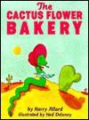 The Cactus Flower Bakery - Harry Allard, Ned Delaney