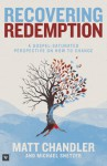 Recovering Redemption: A Gospel Saturated Perspective on How to Change - Matt Chandler, Michael Snetzer