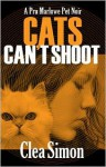 Cats Can't Shoot: A Pru Marlowe Pet Noir - Clea Simon