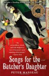 Songs for the Butcher's Daughter: A Novel - Peter Manseau