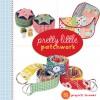 Pretty Little Patchwork - Lark Books