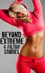 Beyond Extreme - 4 Filthy Stories - Brock Landers, JT Holland, Scotty Diggler, Taylor Jordan, Forever Smut Publications