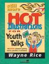 Still More Hot Illustrations for Youth Talks - Wayne Rice