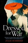 Dressed for War: The Story of Vogue Editor Audrey Withers, From the Blitz to the Swinging Sixties - Julie Summers