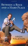 Between a Rock and a Hard Place 1st Atria Books Hard edition by Ralston, Aron (2004) Hardcover - Aron Ralston