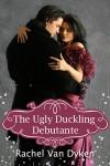 The Ugly Duckling Debutante (The House of Renwick, #1) - Rachel Van Dyken