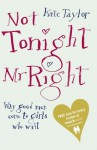 Not Tonight Mr Right: Why Good Men Come to Girls Who Wait - Kate Taylor