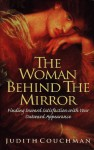 The Woman Behind The Mirror: Finding Satisfaction With Your Outward Appearance - Judith Couchman