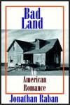 Bad Land: An American Romance - Jonathan Raban, David Case