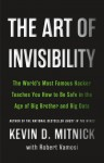 The Art of Invisibility: The World's Most Famous Hacker Teaches You How to Be Safe in the Age of Big Brother and Big Data - Kevin D. Mitnick, Robert Vamosi, Mikko Hypponen