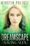 Dreamscape: Saving Alex - Kirstin Pulioff