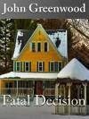 Fatal Decision - John Greenwood