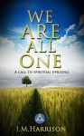 We Are All One: A call to spiritual uprising - J.M. Harrison