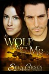 A Wolf To Watch Over Me (Wolves of Fenrir) (Volume 1) - Sela Carsen