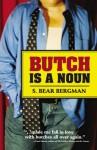Butch Is a Noun - S. Bear Bergman