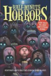 Half-Minute Horrors - Susan Rich, Adele Griffin, Libba Bray, Lauren Myracle