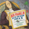 Ben Franklin: His Wit and Wisdom from a to Z - Alan Schroeder, John O'Brien