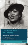 I Love Myself When I Am Laughing and Then Again When I Am Looking Mean and Impressive - Zora Neale Hurston, Mary Helen Washington, Alice Walker