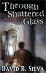 Through Shattered Glass - David B. Silva, Harry Morris