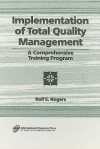 Implementation of Total Quality Management: A Comprehensive Training Program - Rolf E. Rogers, Rolf E Rogers