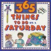 365 Things To Do On A Saturday - Marilee Robin Burton, Kelly Milner Hlls, Lise Hoffman