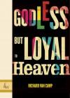 Godless but Loyal to Heaven - Richard Van Camp