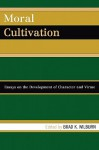 Moral Cultivation: Essays on the Development of Character and Virtue - Brad K. Wilburn