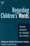 Regarding Children's Words: Teacher Research on Language and Literacy - Cynthia Ballenger, Sarah Michaels