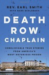 Death Row Chaplain: Unbelievable True Stories from America's Most Notorious Prison - Rev. Earl Smith, Mark Schlabach