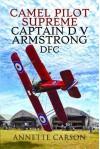 Camel Pilot Supreme: Captain D.V. Armstrong DFC - Annette Carson