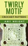Twirly Motif: Crochet Pattern - Amy Wright