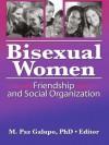 Bisexual Women: Friendship and Social Organization - M. Galupo Paz, M. Paz Galupo