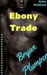 Ebony Trade: Bryan Plumper - Gavin Rockhard