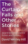 The Curtain Falls and Other Stories - David Wesley Hill