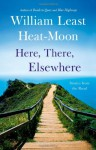Here, There, Elsewhere: Stories from the Road - William Least Heat-Moon