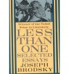 Less Than One: Selected Essays - Joseph Brodsky