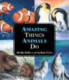 Amazing Things Animals Do - Marilyn Baillie, Romi Caron