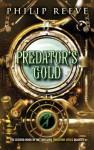 Predator Cities #2: Predator's Gold - Philip Reeve