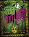 Twisted Myths: 20 Classic Stories with a Dark and Dangerous Heart - Maura McHugh