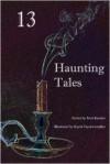 13 Haunting Tales - Terri Karsten, Paul Maitrejean, Jordan Elizabeth Mierek, D. R. Greyson, Sean Krage, Jeremy Mortis, John Michaels, Hannah Jones, N. R. Mehlhoff