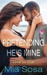 Pretending He's Mine - Mia Sosa