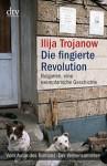 Die Fingierte Revolution: Bulgarien, Eine Exemplarische Geschichte - Ilija Trojanow