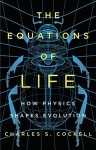 The Equations of Life: How Physics Shapes Evolution - Charles S. Cockell